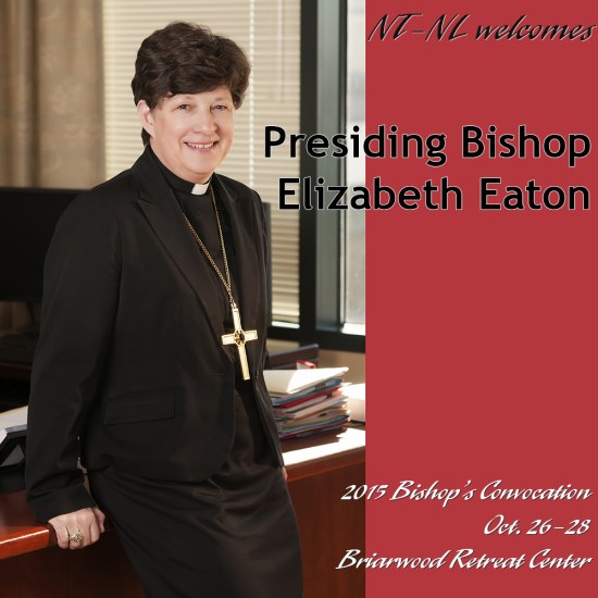 NT-NL welcomes Presiding Bishop Elizabeth Eaton | 2015 Bishop's Convocation, Oct. 26-28, Briarwoor Retreat Center [Image description: photo of Elizabeth Eaton, a white woman with short dark hair, smiling and leaning against a desk. She is dressed in a black skirt and black blouse with a clerical collar and a black blazer. She is wearing a large, golden bishop's cross. The right side of the image is a rad background with the title text in black; the event information is on the bottom right in white text.]
