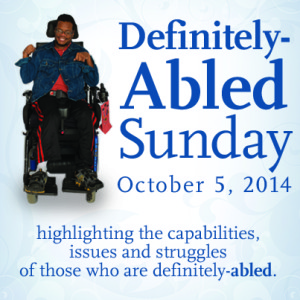 "Blue text reads: ""Definitely-Abled Sunday, October 5, 2014: highlighting the capabilities, issues and struggles of those who are definitely-ABLED."" There is a photo of a person in a wheelchair, smiling."