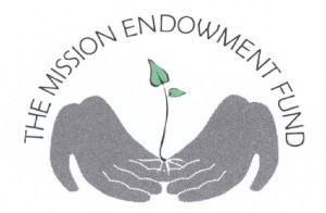 "The Mission Endowment Fund [Image description: Two hands, palms up, fingers touching, cup a growing seedling with two small leaves. Across the top, the words ""The Mission Endowment Fund"" arch over the hands.]"