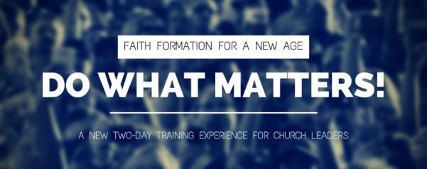 Do what Matters: Faith Formation for a New Age 2-Day Training Experience