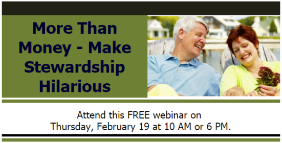 More Than Money—Make Stewardship Hilarious: attend this FREE webinar on Thursday, Feb. 19 at 10 a.m. or 6 p.m.