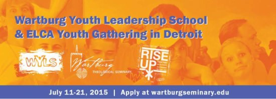 Wartburg Youth Leadership  School & ELCA Youth Gathering in Detroit: July 11-21, 2015 | Apply at wartburg.seminary.edu