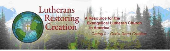 Lutherans Restoring Creation: A Resource for the  ELCA. Caring for God's Good Creation.