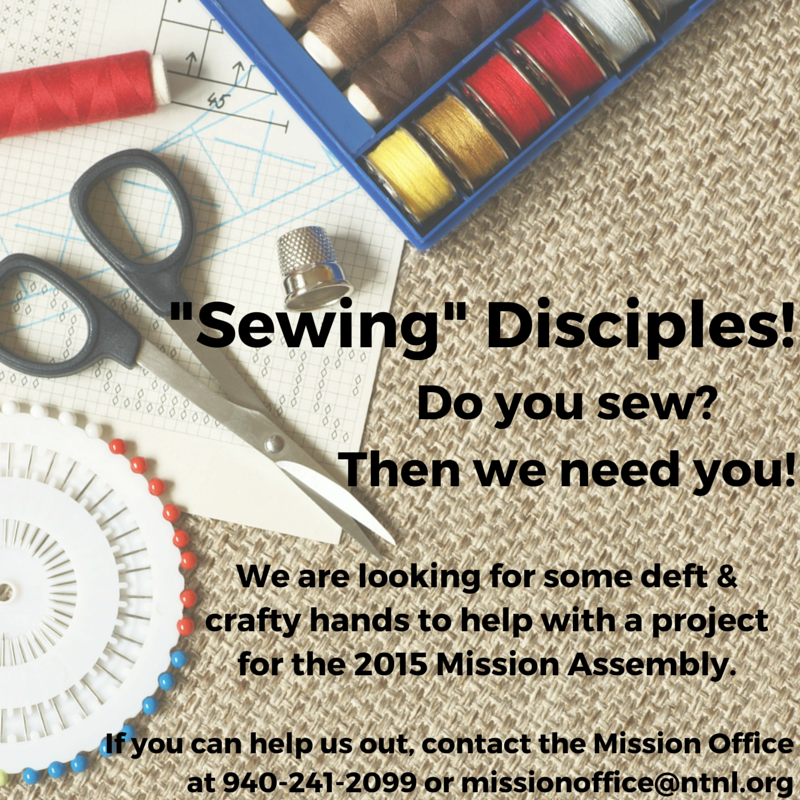 Do you sew? Then we need you! We are looking for a few crafty hands to help with a sowing project for the 2015 Mission Assembly. Contact Anna Geleske at ageleske@tspadallas.com for details.