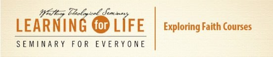 Wartburg Theological Seminary Learning for Life: Seminary for Everyone - Exploring Faith Courses