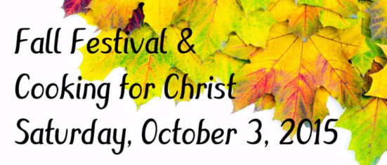 Fall Festival & Cooking for Christ: Saturday, October 3, 2015 [Image description: yellow, tree leaves with green, brown, and red tints cover the top right half of the image; the back ground is white, and the text is black.]