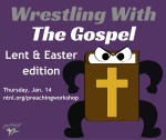 Wrestling with the Gospel: Lent & Easter edition, Thursday, Jan 14
