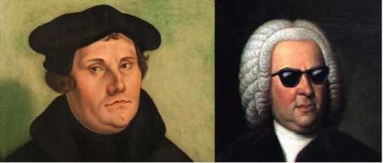 [Image description: portraits of Martin Luther, a white man with curly brwn hair wearing a beret and black monk's robes, and Johann Sebastian Bach, a white man with a white wig. A pair of sunglasses have been drawn on Bach's face.]