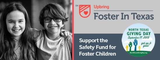 Upbring Foster in Texas - Support the Safety Fund for Foster Children. North Texas Giving Day: September 17. Get up and give! NorthTexasGivingDay.org