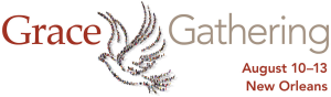 Grace Gathering August 10-13, New Orleans
