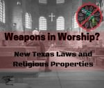 Weapons in Worship? New Texas Laws and Religious Properties